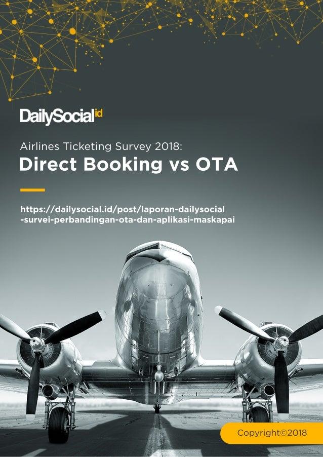 AirlinesTicketingSurvey2018: https://dailysocial.id/post/laporan-dailysocial -survei-perbandingan-ota-dan-aplikasi-maskapa...