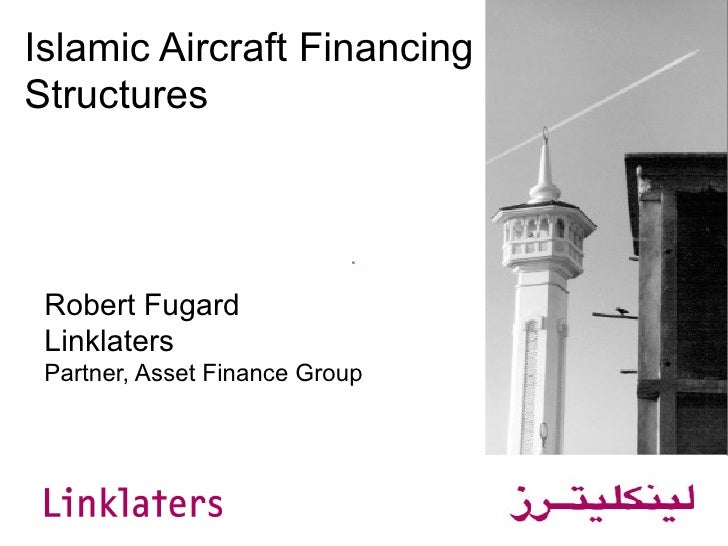 Islamic Aircraft Financing Structures Robert Fugard Linklaters Partner, Asset Finance Group