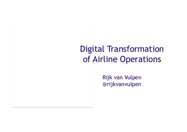 1 Digital Transformation of Airline Operations Rijk van Vulpen @rijkvanvulpen