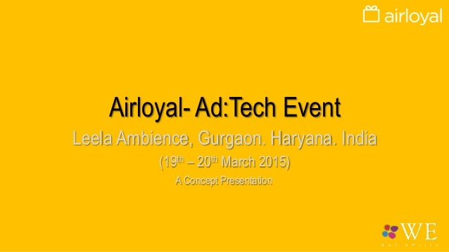 Airloyal- Ad:Tech Event Leela Ambience, Gurgaon. Haryana. India (19th – 20th March 2015) A Concept Presentation