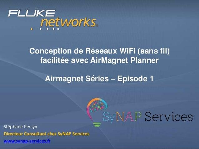 Conception de Réseaux WiFi (sans fil) facilitée avec AirMagnet Planner Airmagnet Séries – Episode 1 Stéphane Persyn Direct...