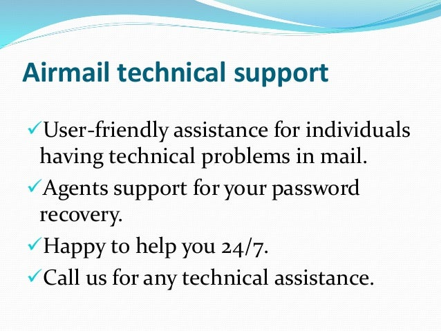 Airmail technical support User-friendly assistance for individuals having technical problems in mail. Agents support for...