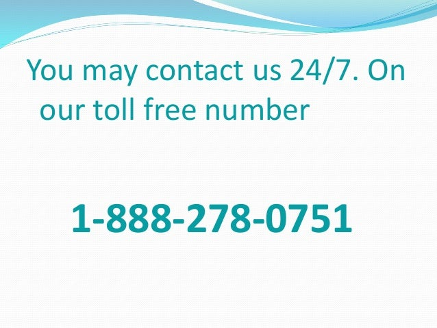You may contact us 24/7. On our toll free number 1-888-278-0751