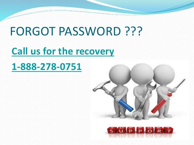 FORGOT PASSWORD ??? Call us for the recovery 1-888-278-0751