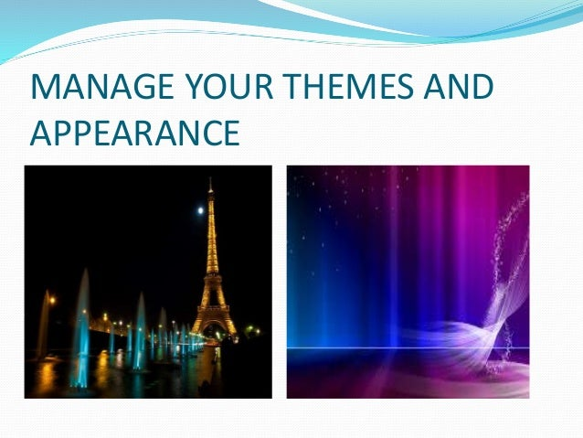 MANAGE YOUR THEMES AND APPEARANCE