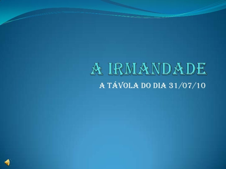 A Irmandade<br />A Távola do dia 31/07/10<br />