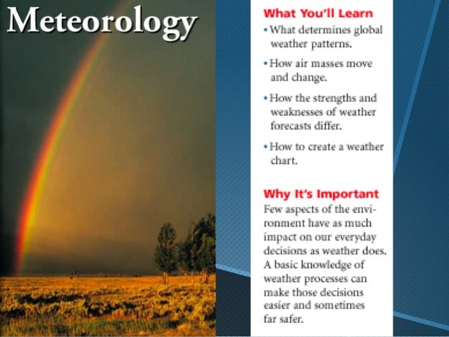 "Meteorology – the study ofatmospheric phenomena (weather andclimate).•""Meteor"" is derived from ancient Greekmeaning ""high ..."