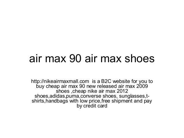 air max 90 air max shoeshttp://nikeairmaxmall.com is a B2C website for you tobuy cheap air max 90 new released air max 200...