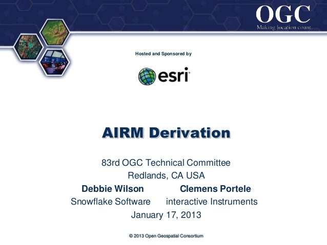 ®                Hosted and Sponsored by       AIRM Derivation       83rd OGC Technical Committee             Redlands, CA...