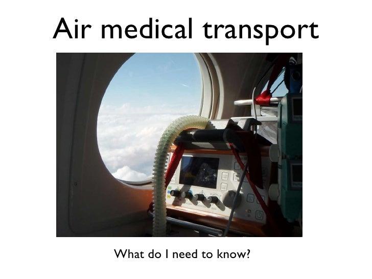 Air medical transport <ul><li>What do I need to know? </li></ul>