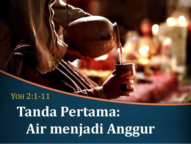 Tanda Pertama: Air menjadi Anggur YOH 2:1-11