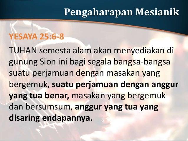 Pengaharapan Mesianik YESAYA 25:6-8 Dan di atas gunung ini TUHAN akan mengoyakkan kain perkabungan yang diselubungkan kepa...