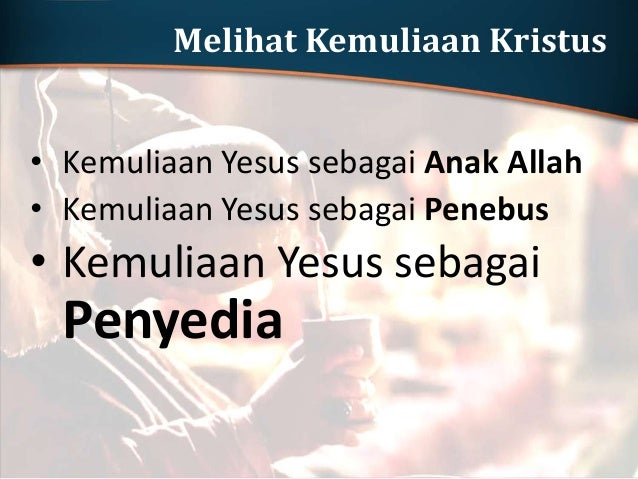 11 Hal itu dibuat Yesus di Kana yang di Galilea, sebagai yang pertama dari tanda-tanda-Nya dan dengan itu Ia telah menyata...