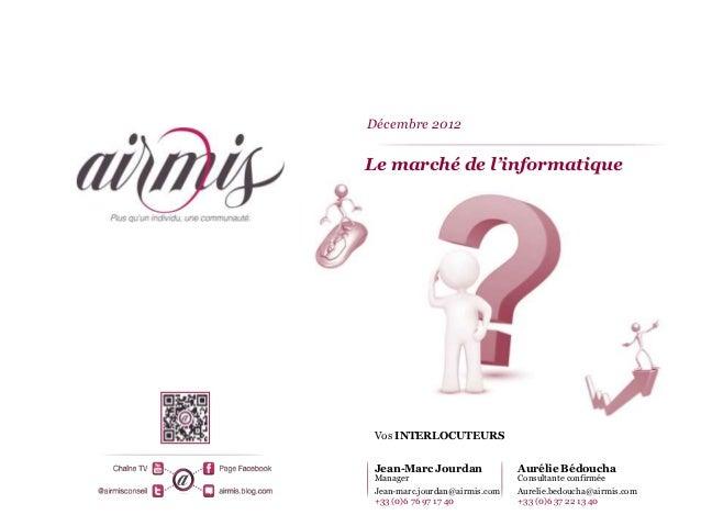 Décembre 2012    Le marché de l'informatique     Vos INTERLOCUTEURS    Jean-Marc Jourdan              Aurélie Bédoucha    ...