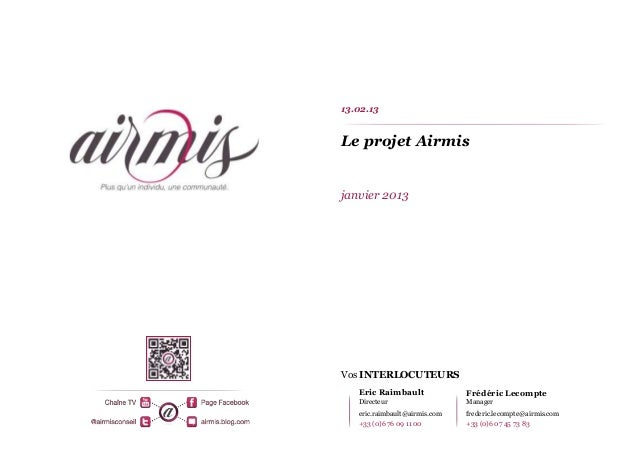 13.02.13Le projet Airmisjanvier 2013Vos INTERLOCUTEURS   Eric Raimbault              Frédéric Lecompte   Directeur        ...