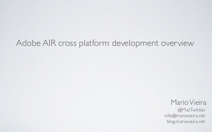 Adobe AIR cross platform development overview                                        Mario Vieira                         ...