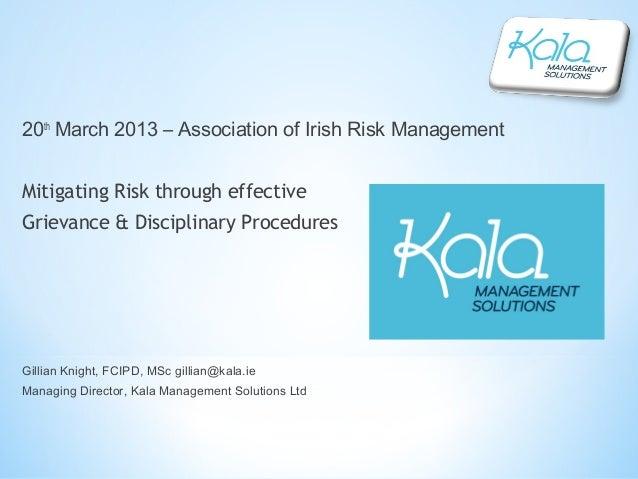 20th March 2013 – Association of Irish Risk ManagementMitigating Risk through effectiveGrievance & Disciplinary Procedures...