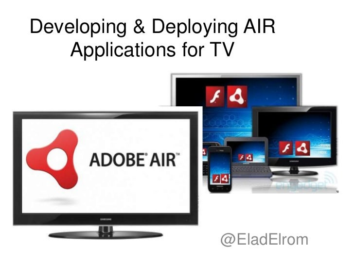 Developing & Deploying AIR Applications for TV<br />@EladElrom<br />