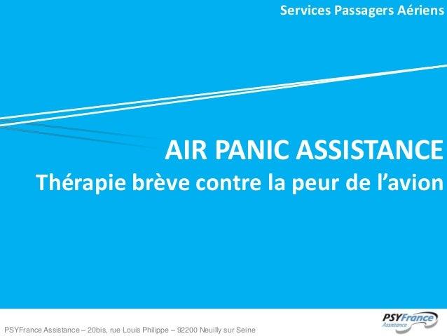 Services Passagers Aériens  AIR PANIC ASSISTANCE Thérapie brève contre la peur de l'avion  PSYFrance Assistance – 20bis, r...