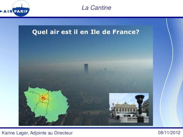 La Cantine              Quel air est il en Ile de France?Karine Leger, Adjointe au Directeur                08/11/2012