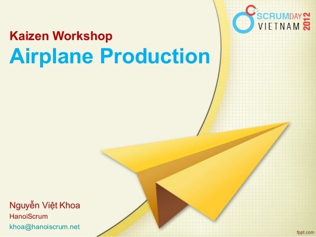 Kaizen WorkshopAirplane ProductionNguyễn Việt KhoaHanoiScrumkhoa@hanoiscrum.net