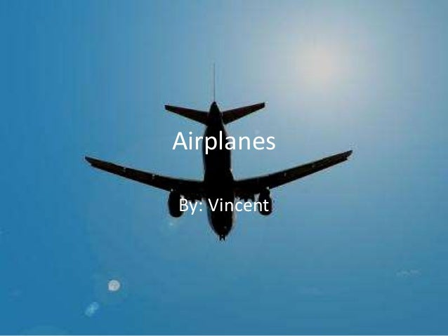 Airplanes By: Vincent
