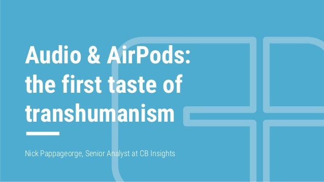 1 Audio & AirPods: the first taste of transhumanism Nick Pappageorge, Senior Analyst at CB Insights