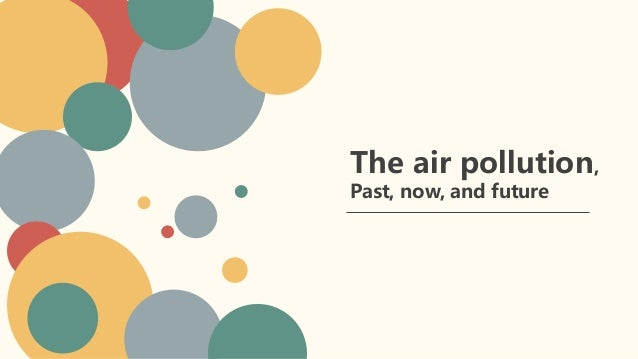 The air pollution, Past, now, and future