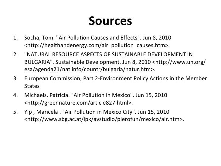 Sources <ul><li>Socha, Tom. &quot;Air Pollution Causes and Effects&quot;. Jun 8, 2010 <http://healthandenergy.com/air_poll...