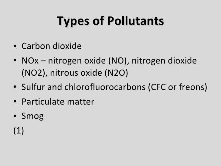 Types of Pollutants <ul><li>Carbon dioxide </li></ul><ul><li>NOx – nitrogen oxide (NO), nitrogen dioxide (NO2), nitrous ox...