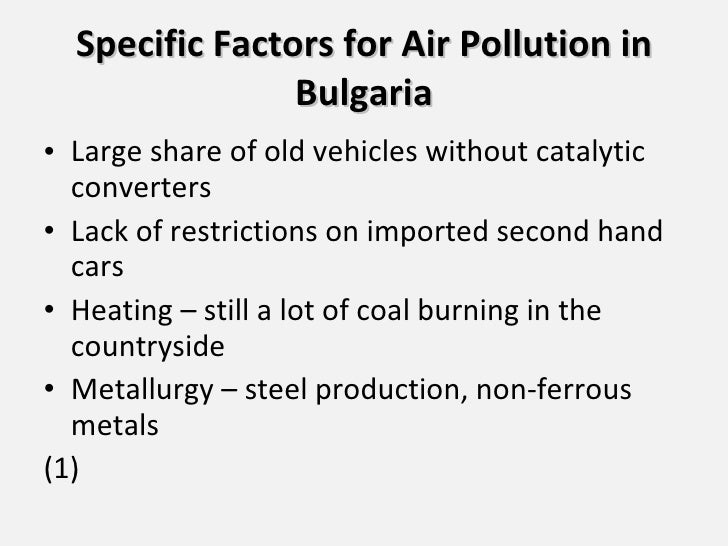 Specific Factors for Air Pollution in Bulgaria <ul><li>Large share of old vehicles without catalytic converters </li></ul>...