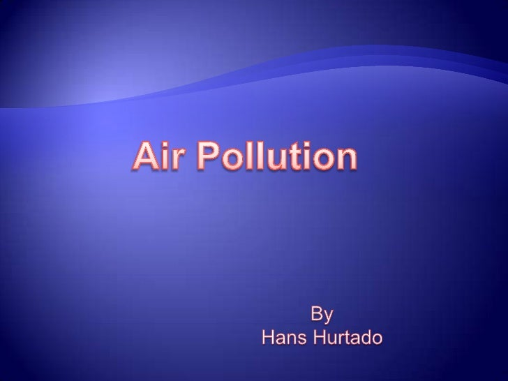Air pollution is the introduction of chemicals, particulate matter,or biological materials that cause harm or discomfort t...