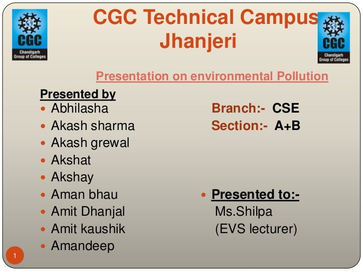 CGC Technical Campus,                     Jhanjeri               Presentation on environmental Pollution    Presented by  ...