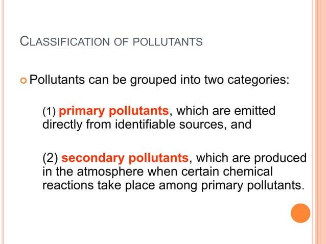 PRIMARY POLLUTANTSThe major primary pollutants include:     particulate matter (PM),     sulfur dioxide,     nitrogen o...