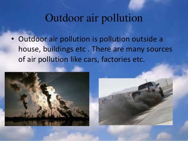 outdoor air pollutant Learn more about outdoor air pollution, how to find air quality reports, common symptoms, and tips for protecting your lungs.