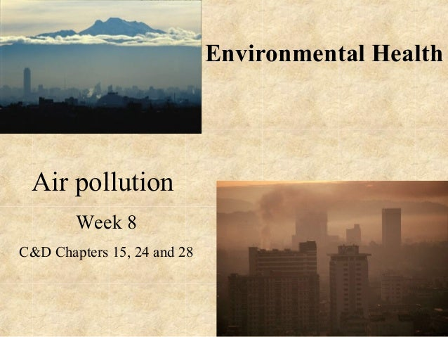 Environmental Health Air pollution Week 8 C&D Chapters 15, 24 and 28
