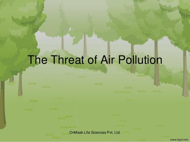 The Threat of Air Pollution OnMask Life Sciences Pvt. Ltd.