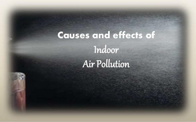 causes effects and solutions of air Air pollution: sources and effects in urban areas and how it affect the investment and economy air pollution causes 134 million premature deaths each year.