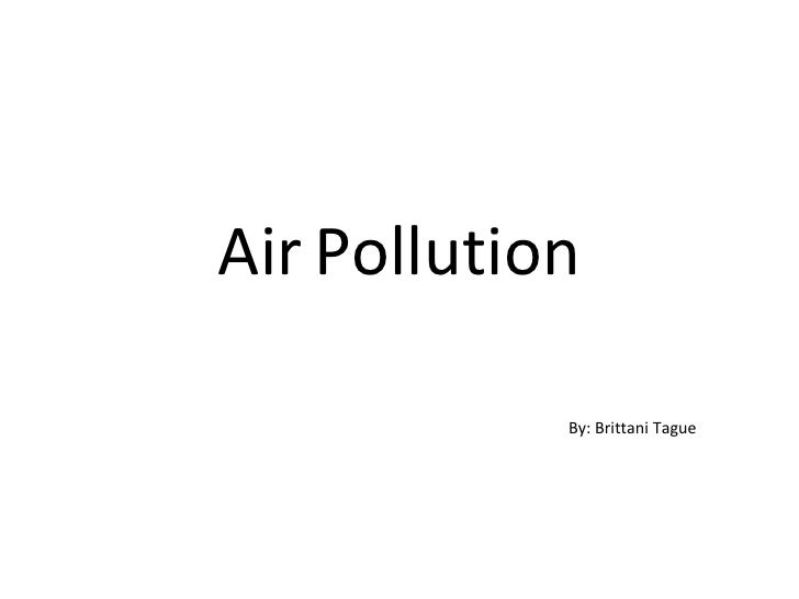 Air   Pollution By: Brittani Tague