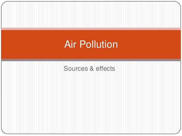 Sources & effects Air Pollution