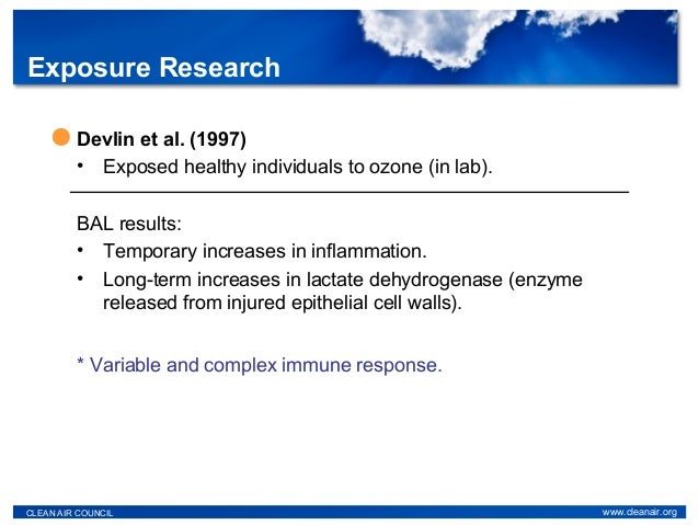 Devlin et al. (1997) • Exposed healthy individuals to ozone (in lab). BAL results: • Temporary increases in inflammation. ...