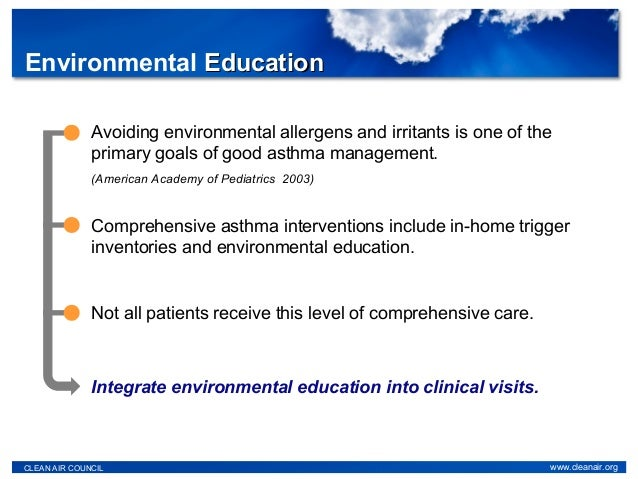 Environmental EducationEducation Avoiding environmental allergens and irritants is one of the primary goals of good asthma...