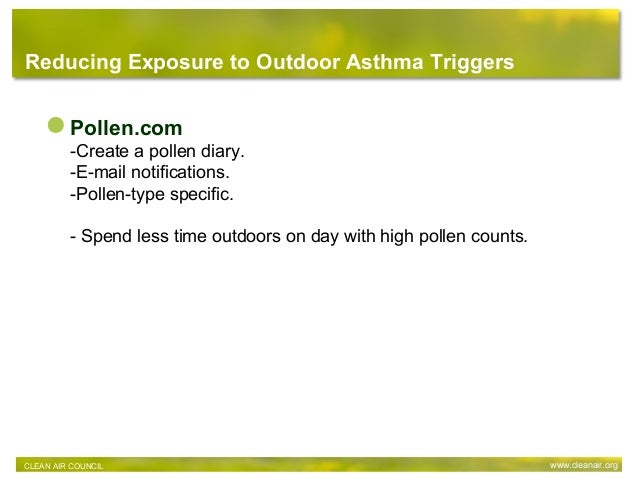 Reducing Exposure to Outdoor Asthma Triggers Pollen.com -Create a pollen diary. -E-mail notifications. -Pollen-type specif...