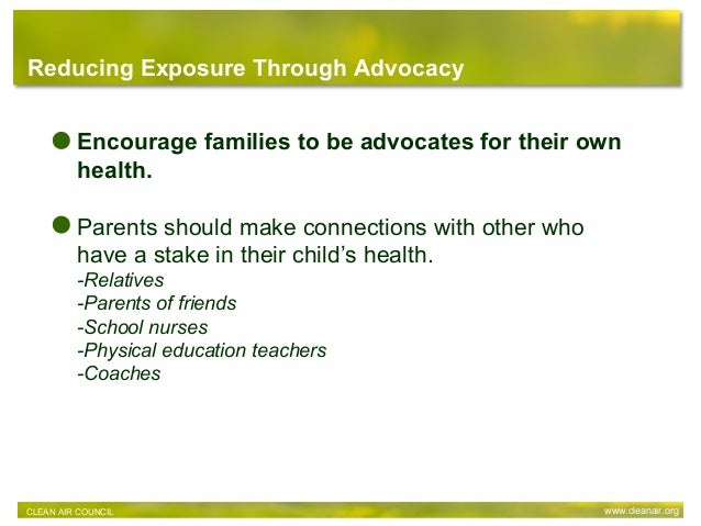 Reducing Exposure Through Advocacy CLEAN AIR COUNCIL www.cleanair.org Encourage families to be advocates for their own hea...