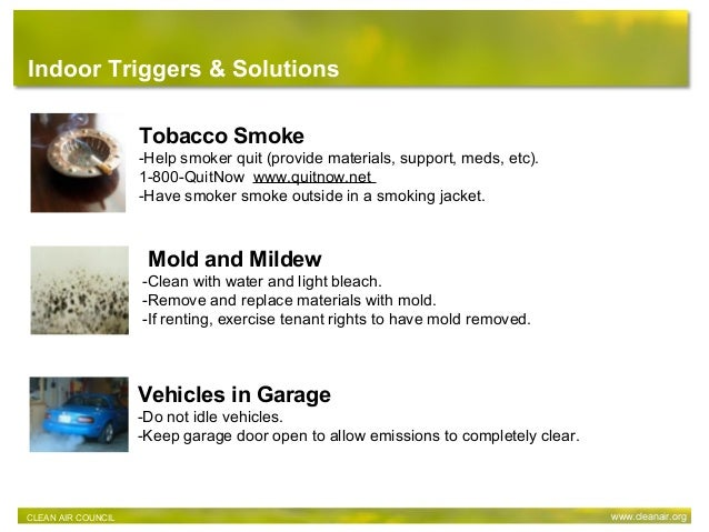 Tobacco Smoke -Help smoker quit (provide materials, support, meds, etc). 1-800-QuitNow www.quitnow.net -Have smoker smoke ...