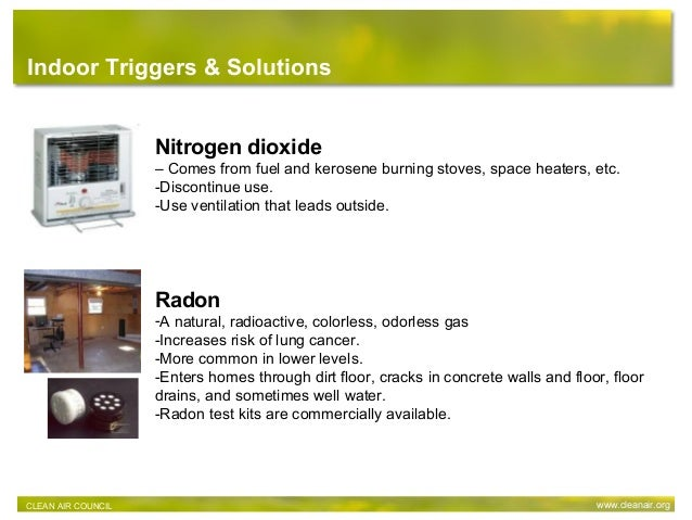 Nitrogen dioxide – Comes from fuel and kerosene burning stoves, space heaters, etc. -Discontinue use. -Use ventilation tha...