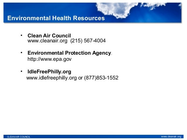 • Clean Air Council www.cleanair.org (215) 567-4004 • Environmental Protection Agency. http://www.epa.gov • IdleFreePhilly...