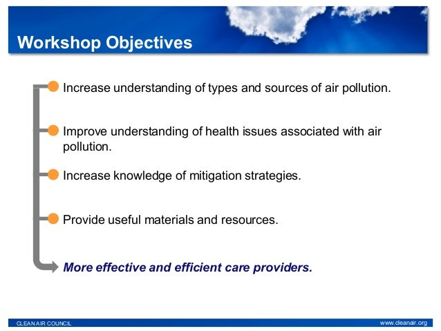 CLEAN AIR COUNCIL www.cleanair.org Improve understanding of health issues associated with air pollution. Increase knowledg...