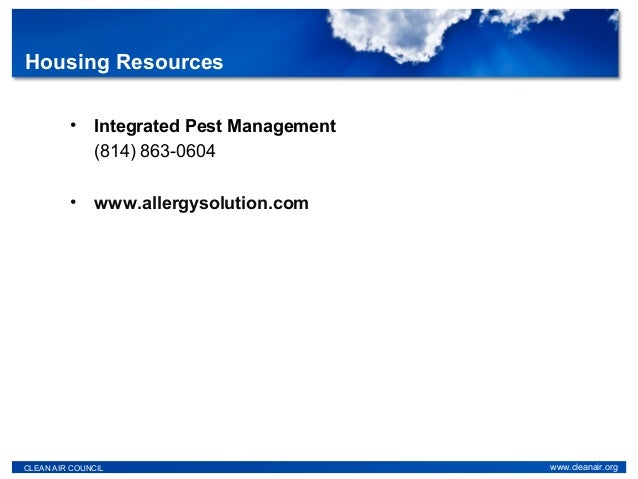 • Integrated Pest Management (814) 863-0604 • www.allergysolution.com CLEAN AIR COUNCIL www.cleanair.org Housing Resources