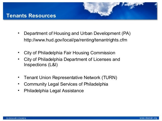 • Department of Housing and Urban Development (PA) http://www.hud.gov/local/pa/renting/tenantrights.cfm • City of Philadel...